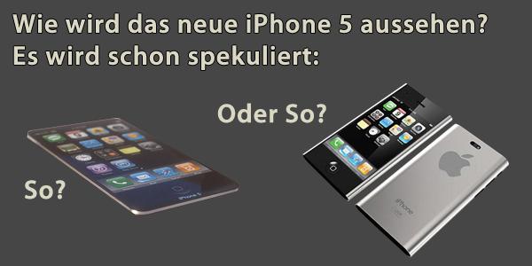 Spekulationen über ds Erscheinungsbild des neuen iPhone 5